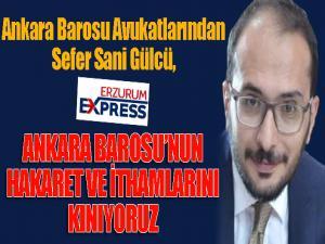 Av. Gülcü: Ankara Barosu'nun hakaret ve ithamlarını kınıyoruz