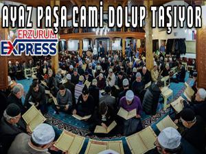 Ayaz Paşa Camii, 'Binbir Hatim' geleneğini sürdüren Erzurumlularla dolup taşıyor.