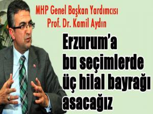 Aydın: Erzurum'a bu seçimlerde üç hilal bayrağı asacağız...