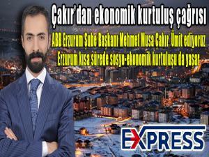 Çakır'dan ekonomik kurtuluş çağrısı