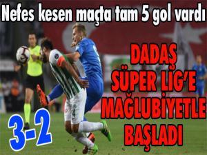 Dadaş Süper Lig'e mağlubiyetle başladı...