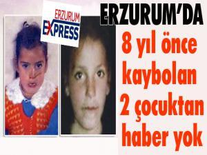 Erzurum'da 8 yıl önce kaybolan 7 yaşındaki 2 kız çocuğundan haber yok