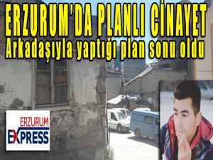 Erzurum'da planlı cinayet