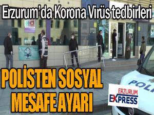 Erzurum'da polisten sosyal mesafe tedbirleri