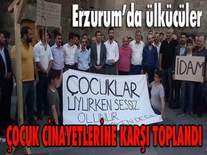 Erzurum'da ülkücüler çocuk cinayetlerine karşı toplandı