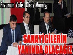 Erzurum Valisi Memiş: Sanayicinin yanında olacağız...
