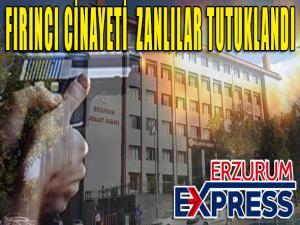 FIRINCI CİNAYETİ  ZANLILAR TUTUKLANDI