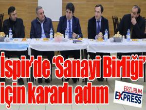 İspir'de 'Sanayi Birliği' için kararlı adım