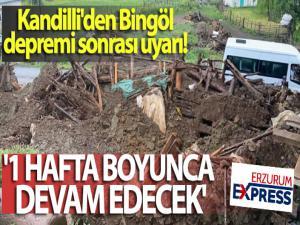 Kandilli, Bingöl depremi sonrası uyardı...