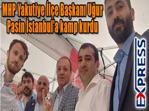 MHP Yakutiye İlçe Başkanı Uğur Pasin İstanbul'a kamp kurdu.