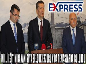 Milli Eğitim Bakanı Ziya Selçuk Erzurum'da bir dizi temaslarda bulundu