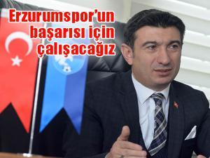 Öncelikli ilkemiz Erzurumspor'un başarısı için çalışacağız