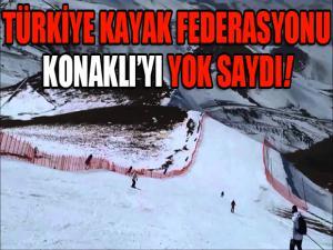 Türkiye Kayak Federasyonu Konaklı'yı görmezden geldi...