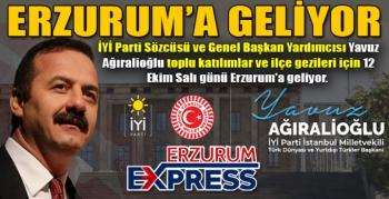 AĞIRALİOĞLU ERZURUM'A GELİYOR...