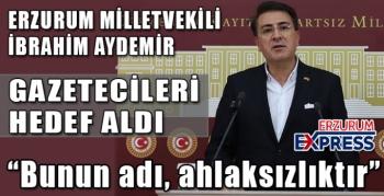 AYDEMİR GAZETECİLERİ HEDEF ALDI.