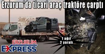 Erzurum'da ticari araç traktöre çarptı: 2 yaralı