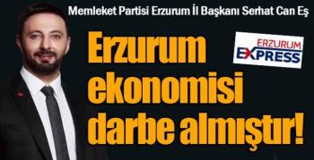 Erzurum ekonomisi darbe almıştır...