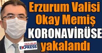 Erzurum Valisi Okay Memiş Koronavirüse yakalandı...