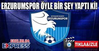ERZURUMSPOR ÖYLE BİR ŞEY YAPTI Kİ!