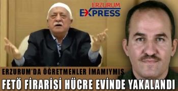 FETÖ FİRARİSİ HÜCRE EVİNDE YAKALANDI