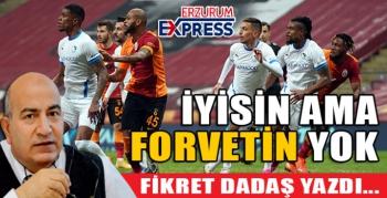 İYİSİN AMA, FORVETİN YOK ..