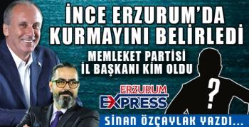 Muharrem İnce'nin Erzurum'da kurmayı kim oldu?