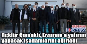 Rektör Çomaklı, Erzurum'a yatırım yapacak işadamlarını ağırladı