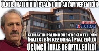 ÜÇÜNCÜ İHALE DE İPTAL EDİLDİ.