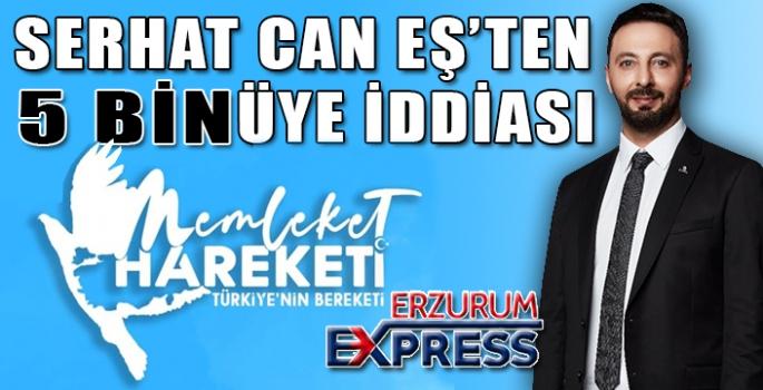 SERHAT CAN EŞ'TEN 5 BİN ÜYE İDDİASI