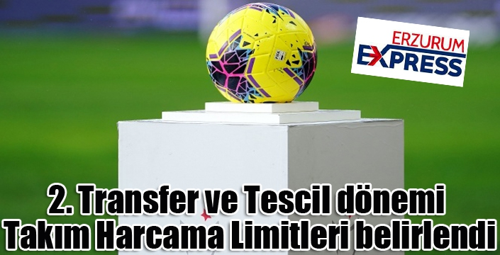 2020-21 Sezonu 2. Transfer ve Tescil dönemi Takım Harcama Limitleri belirlendi