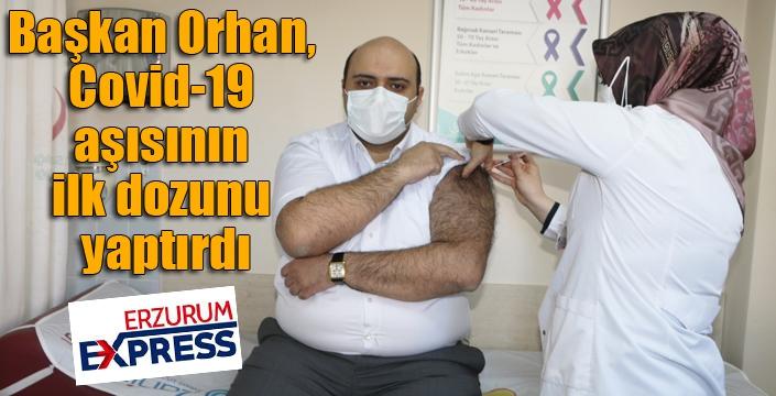 Başkan Orhan, Covid-19 aşısının ilk dozunu yaptırdı