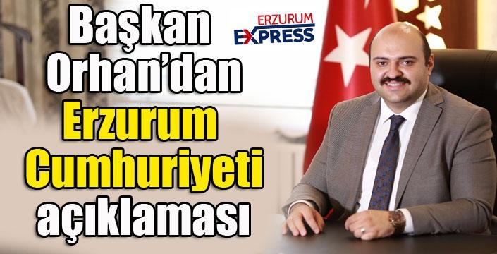 Başkan Orhan'dan Erzurum Cumhuriyeti açıklaması...