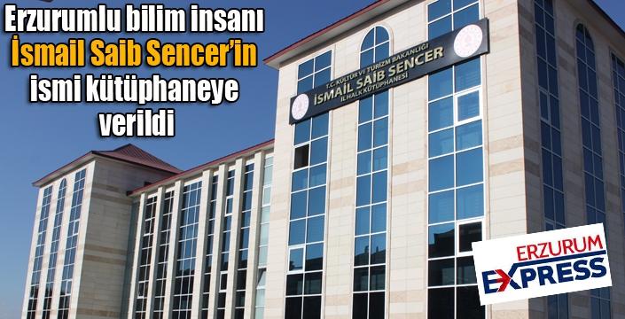 Erzurumlu bilim insanı İsmail Saib Sencer'in ismi kütüphaneye verildi