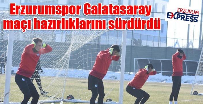 Erzurumspor Galatasaray maçı hazırlıklarını sürdürdü