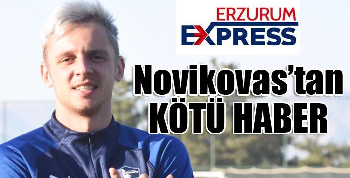 Novikovas'tan kötü haber..