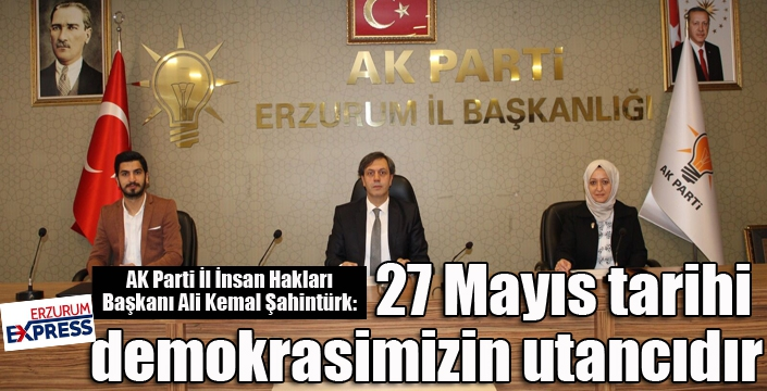 """Şahintürk: """"27 Mayıs tarihi demokrasimizin utancıdır"""""""